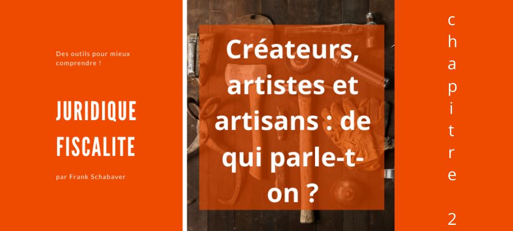 Créateurs, artistes et artisans : de qui parle-t-on ? 2ème partie : le régime fiscal de l'activité de création